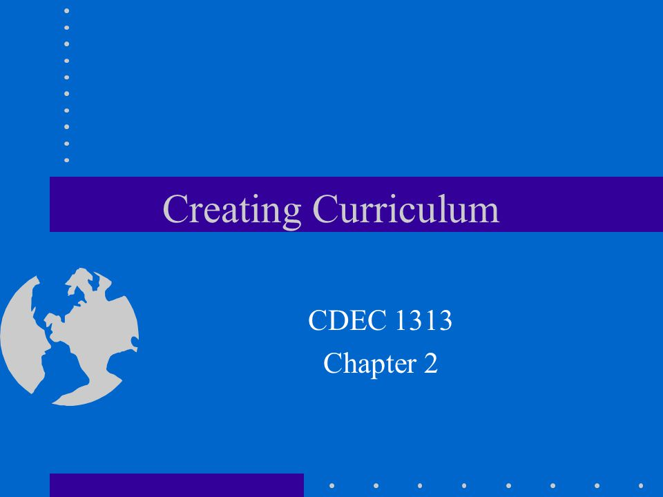 Creating Curriculum CDEC 1313 Chapter 2