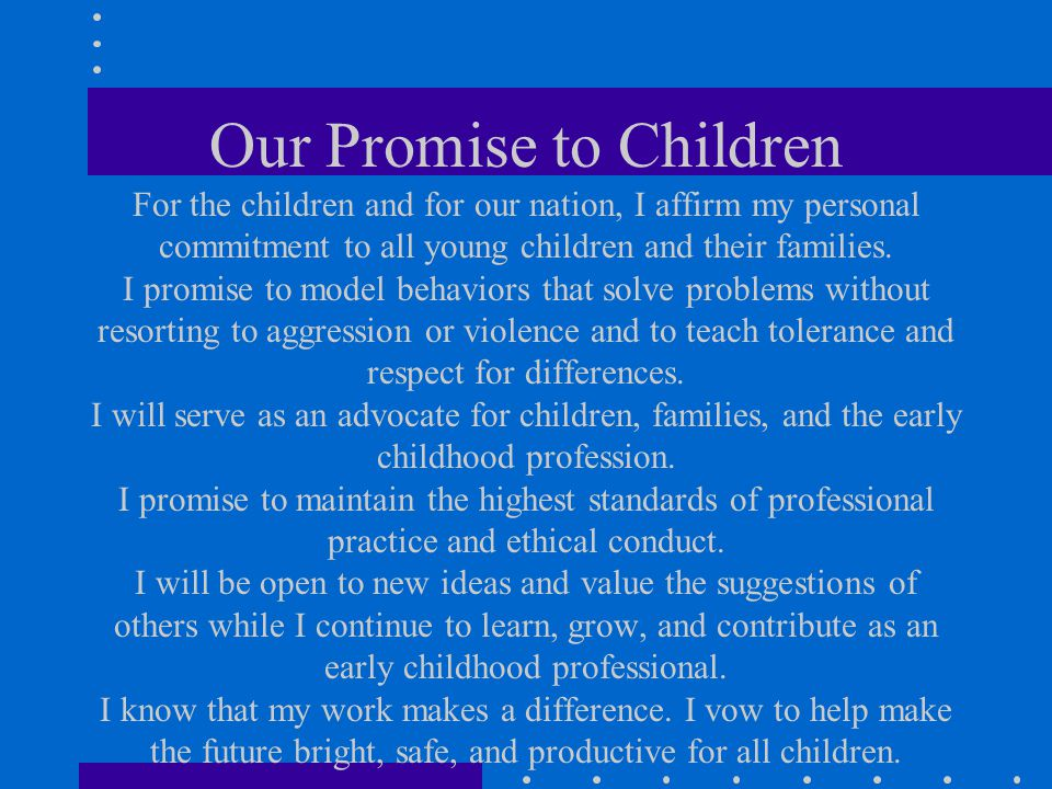 Our Promise to Children For the children and for our nation, I affirm my personal commitment to all young children and their families.
