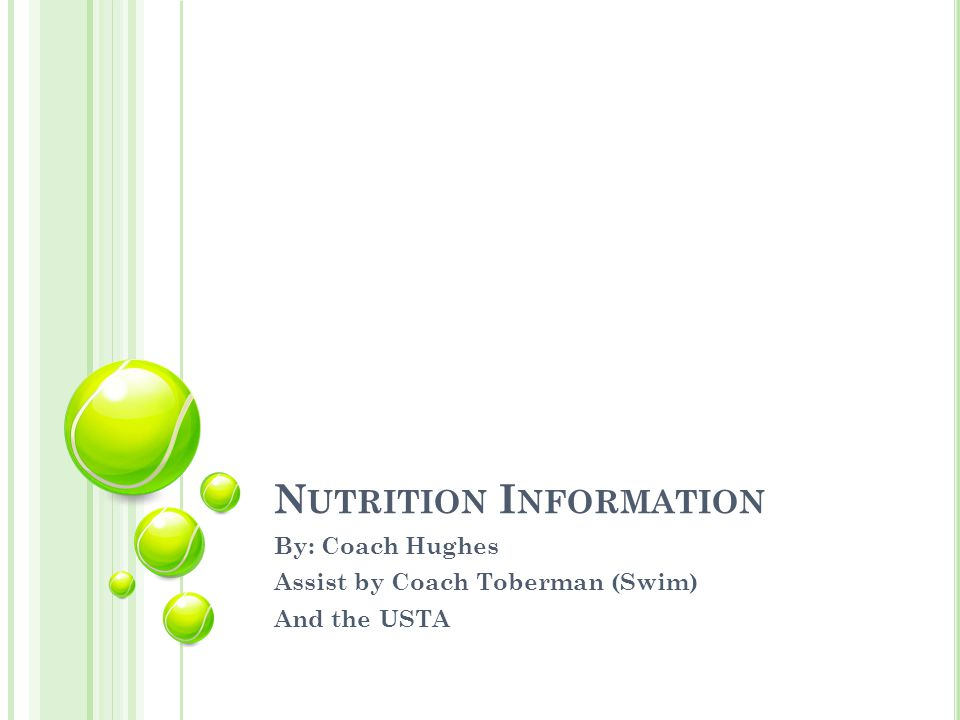 N UTRITION I NFORMATION By: Coach Hughes Assist by Coach Toberman (Swim) And the USTA