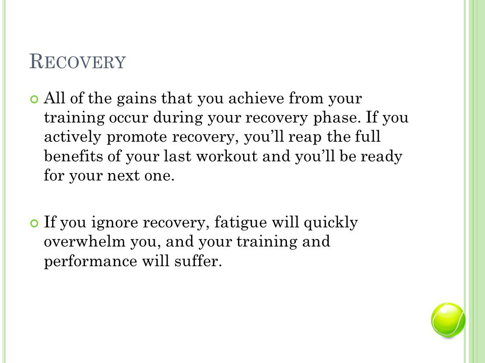 R ECOVERY All of the gains that you achieve from your training occur during your recovery phase.