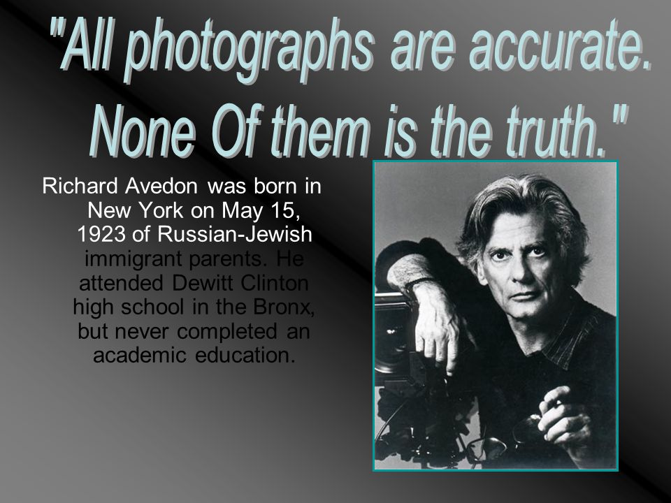 Richard Avedon was born in New York on May 15, 1923 of Russian-Jewish immigrant parents.
