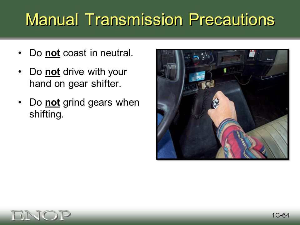 Manual Transmission Precautions Do not coast in neutral.