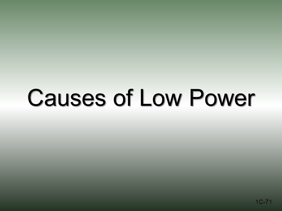 Causes of Low Power 1C-71