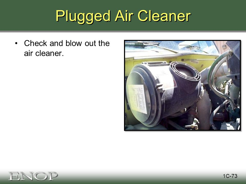 Plugged Air Cleaner Check and blow out the air cleaner. 1C-73