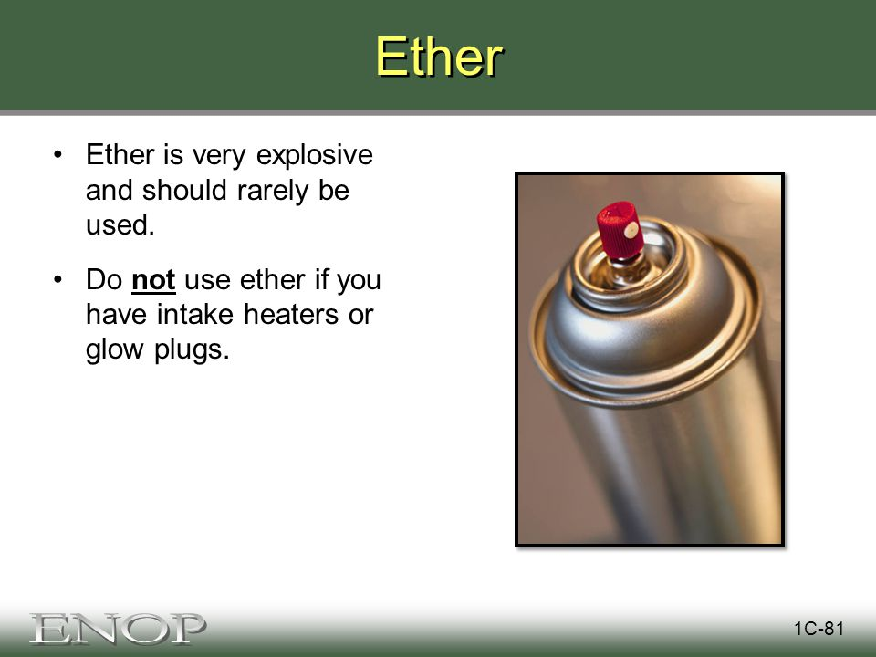 Ether Ether is very explosive and should rarely be used.
