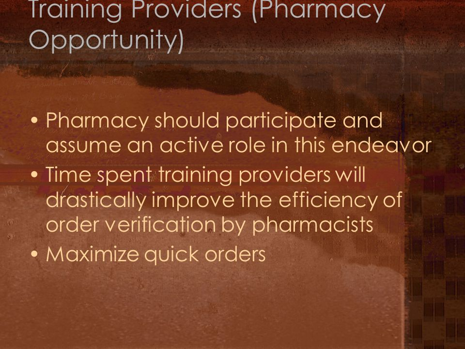 Training Providers (Pharmacy Opportunity) Pharmacy should participate and assume an active role in this endeavor Time spent training providers will drastically improve the efficiency of order verification by pharmacists Maximize quick orders