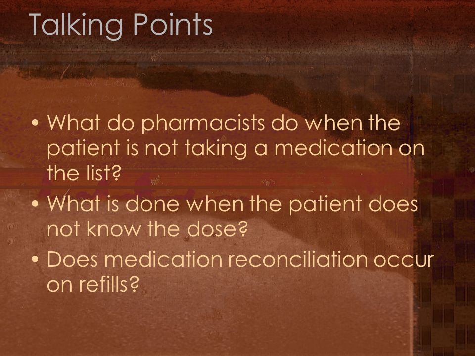 Talking Points What do pharmacists do when the patient is not taking a medication on the list.