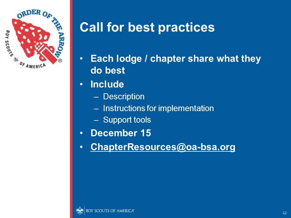 Call for best practices Each lodge / chapter share what they do best Include –Description –Instructions for implementation –Support tools December 15 42