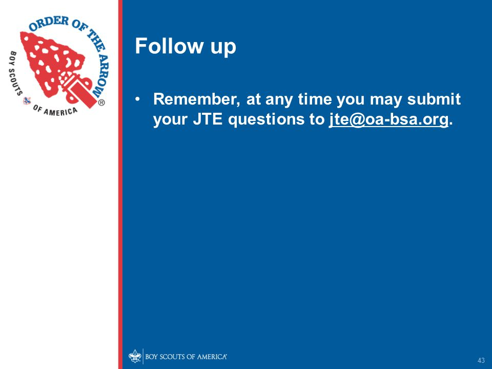 Follow up Remember, at any time you may submit your JTE questions to 43