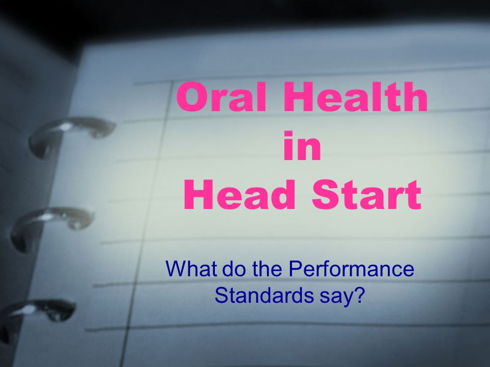 Oral Health in Head Start What do the Performance Standards say