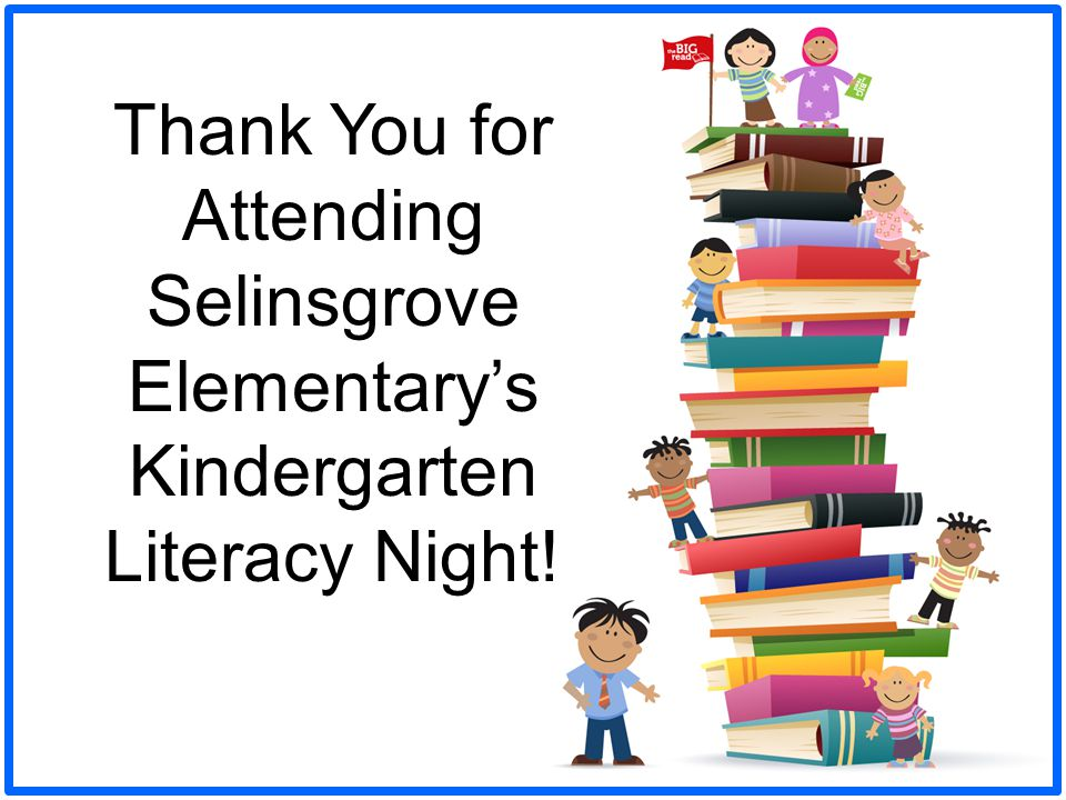 Thank You for Attending Selinsgrove Elementary's Kindergarten Literacy Night!