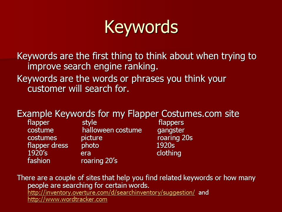 Keywords Keywords are the first thing to think about when trying to improve search engine ranking.