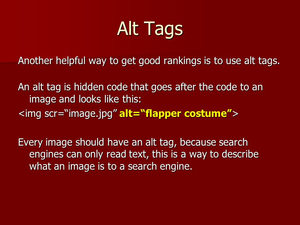 Alt Tags Another helpful way to get good rankings is to use alt tags.