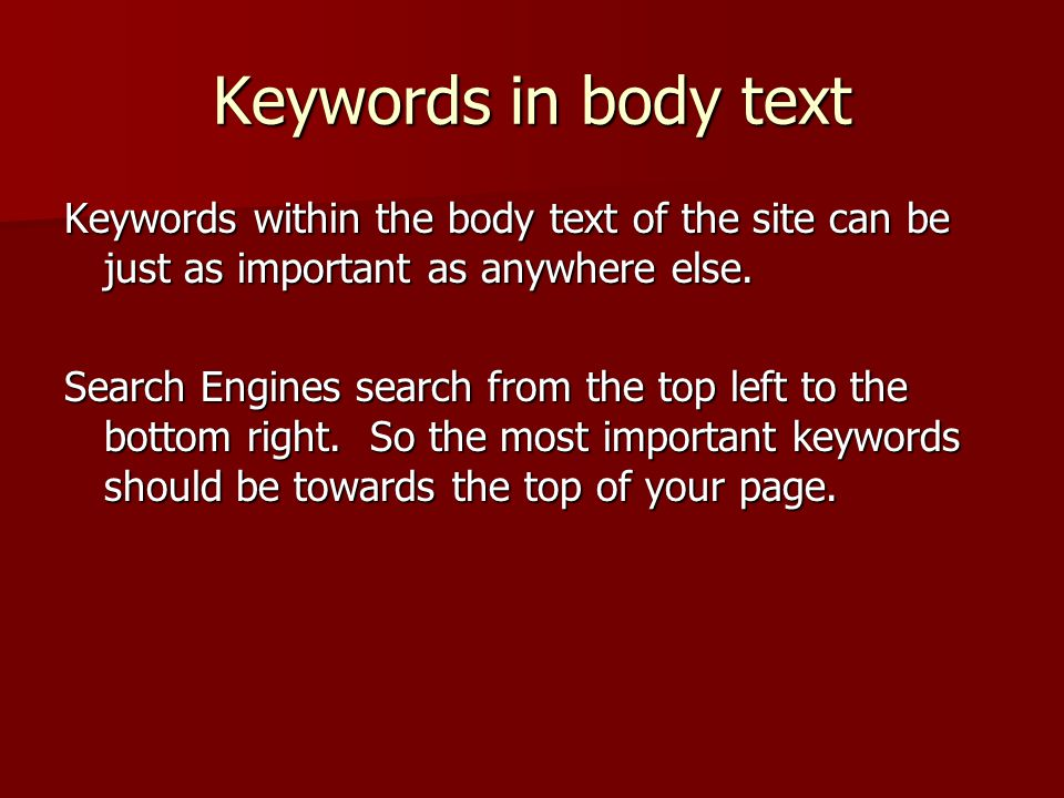 Keywords in body text Keywords within the body text of the site can be just as important as anywhere else.