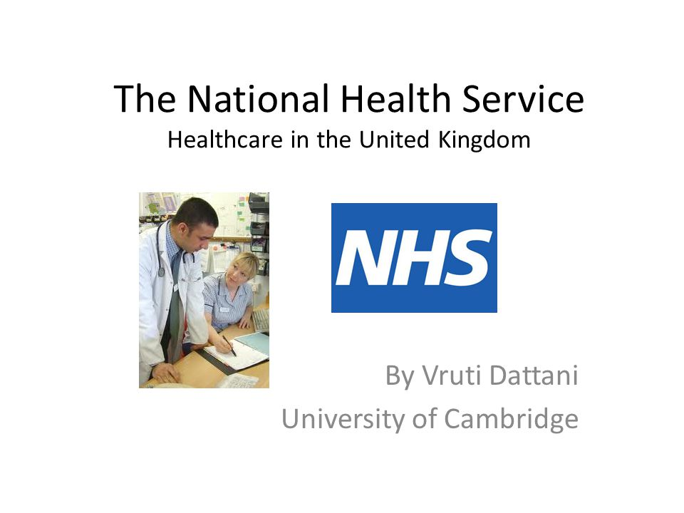 The National Health Service Healthcare in the United Kingdom By Vruti Dattani University of Cambridge