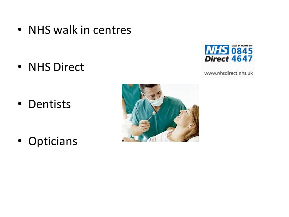 NHS walk in centres NHS Direct Dentists Opticians