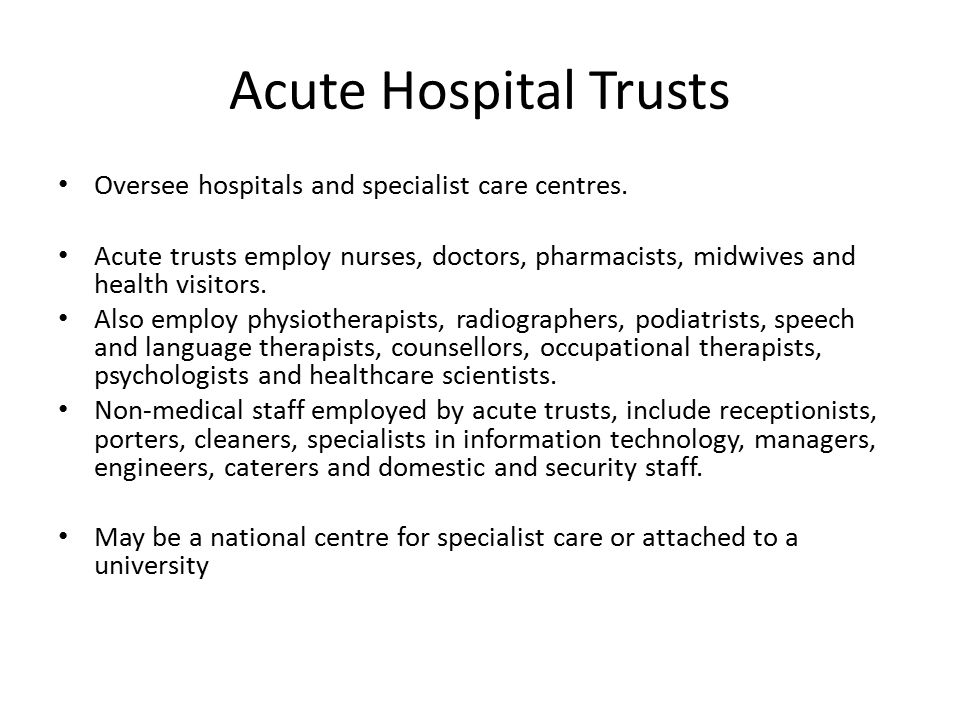 Acute Hospital Trusts Oversee hospitals and specialist care centres.