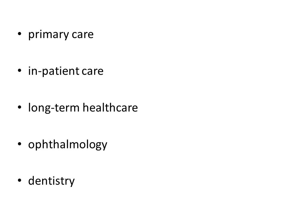 primary care in-patient care long-term healthcare ophthalmology dentistry