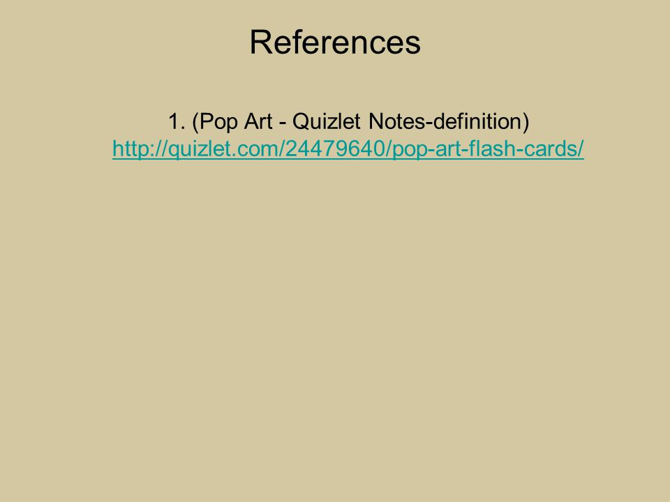 References 1. (Pop Art - Quizlet Notes-definition)