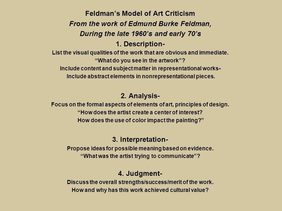 Feldman's Model of Art Criticism From the work of Edmund Burke Feldman, During the late 1960's and early 70's 1.