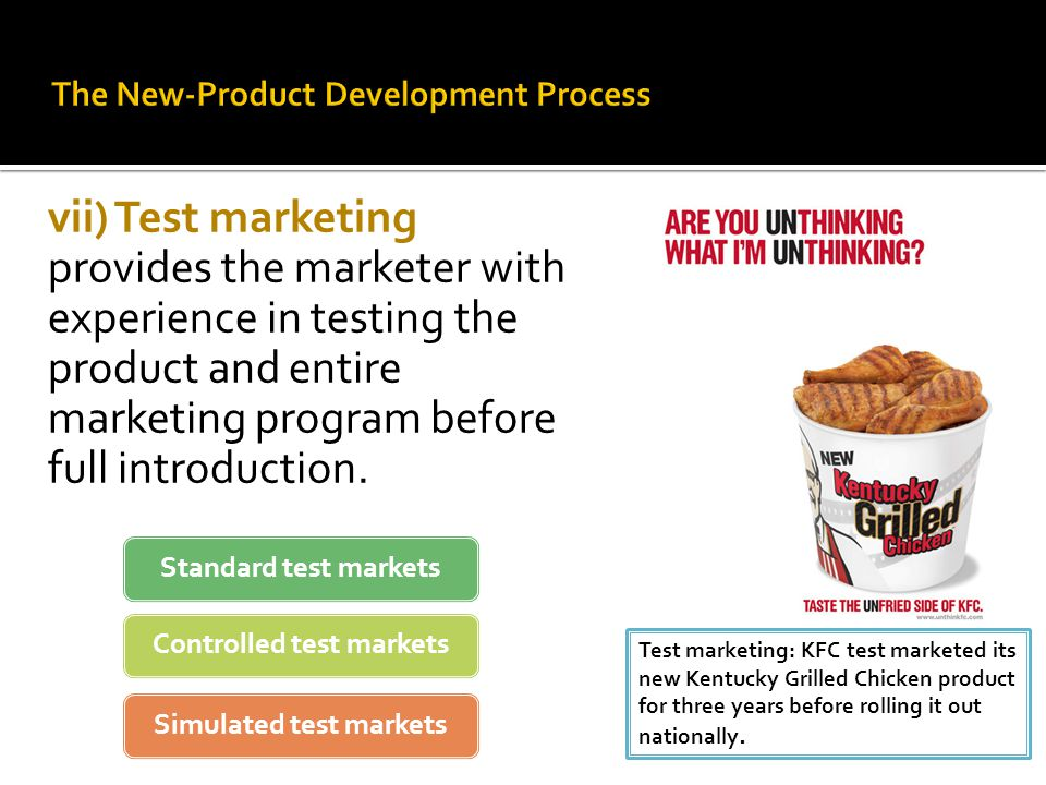 vii) Test marketing provides the marketer with experience in testing the product and entire marketing program before full introduction.