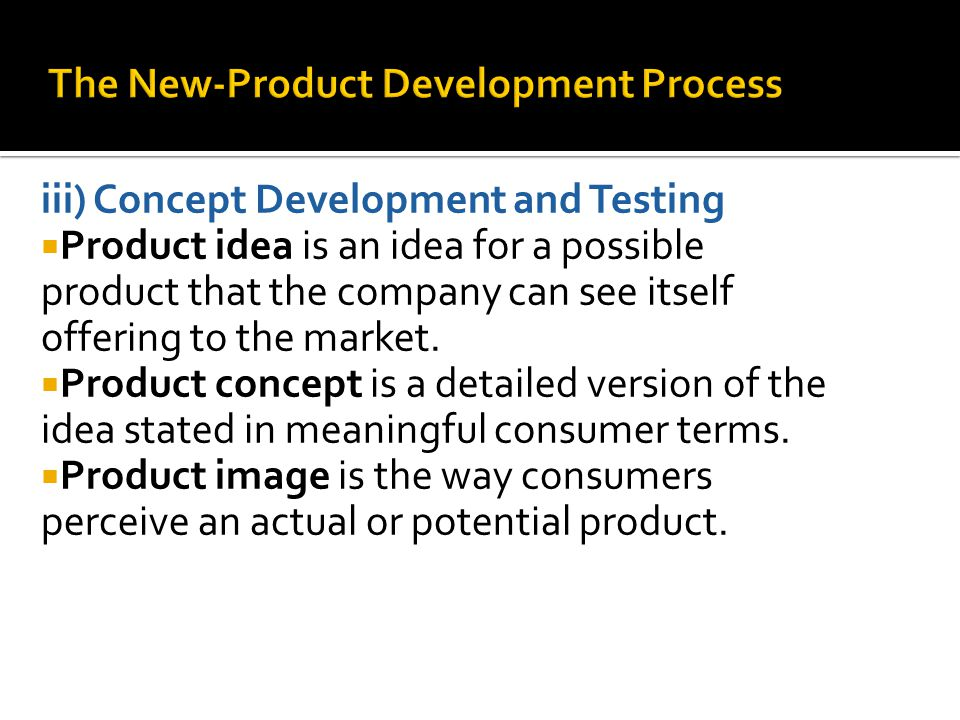 iii) Concept Development and Testing  Product idea is an idea for a possible product that the company can see itself offering to the market.