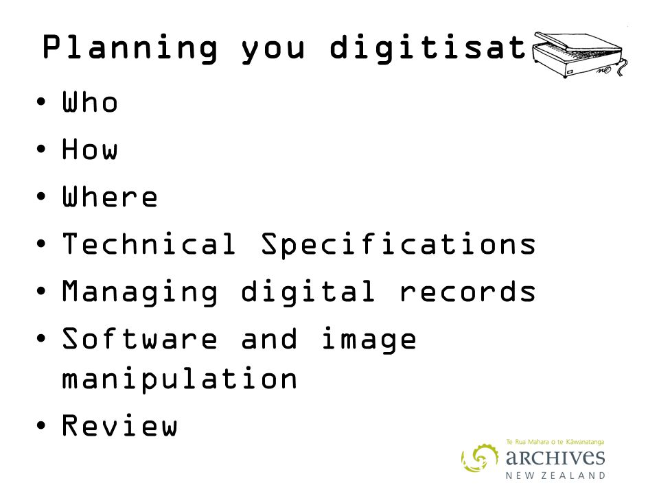 Who How Where Technical Specifications Managing digital records Software and image manipulation Review Planning you digitisation