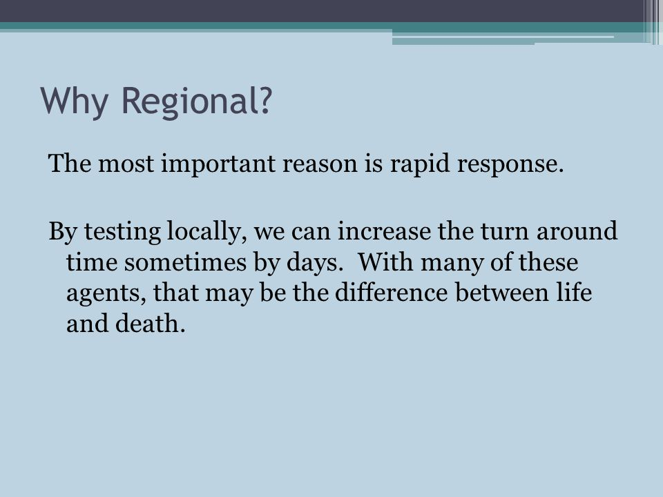 Why Regional. The most important reason is rapid response.