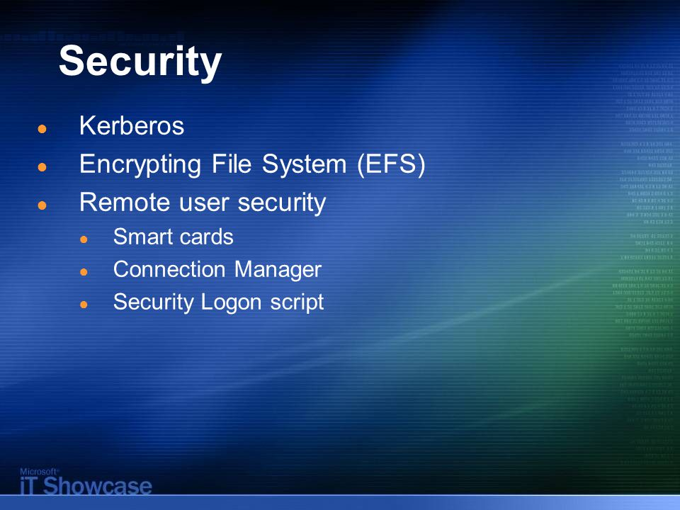 Security ● Kerberos ● Encrypting File System (EFS) ● Remote user security ● Smart cards ● Connection Manager ● Security Logon script