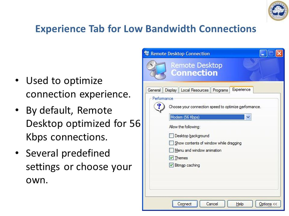 Experience Tab for Low Bandwidth Connections Used to optimize connection experience.
