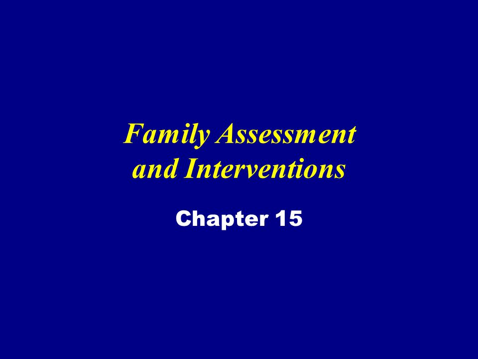 Family Assessment and Interventions Chapter 15