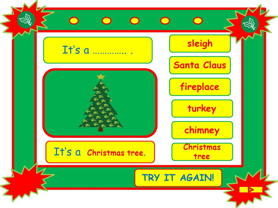 It's a …………... chimney It's a Christmas tree. TRY IT AGAIN.