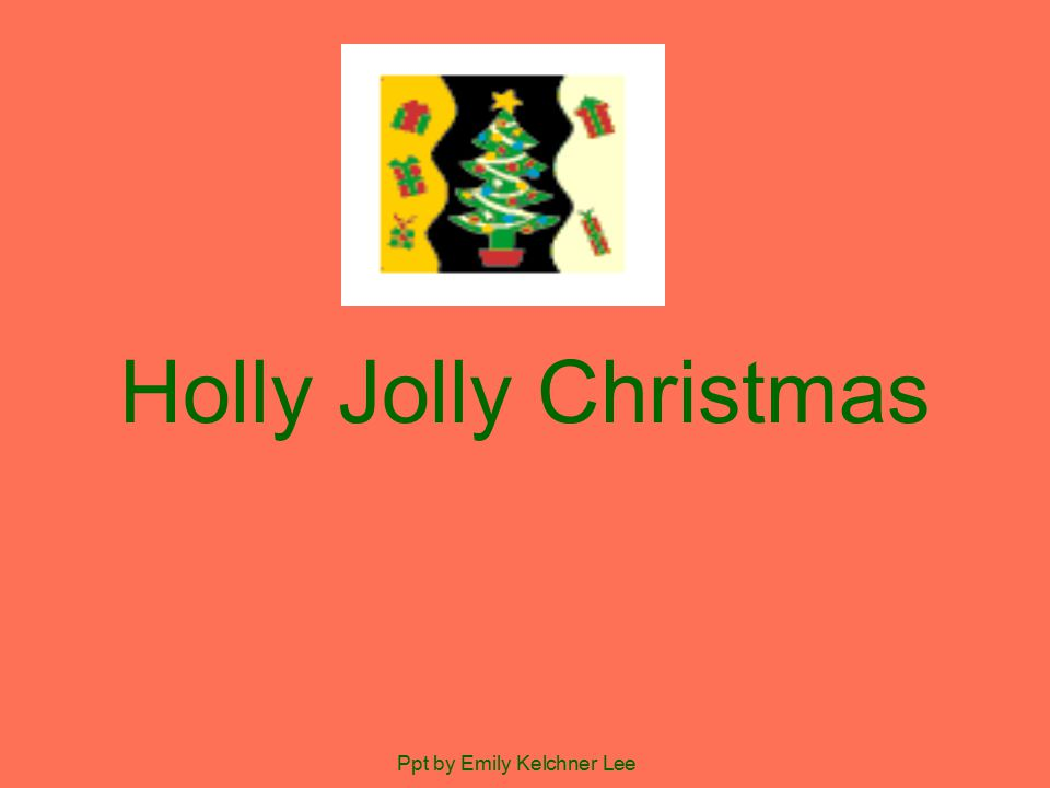 Holly Jolly Christmas Ppt by Emily Kelchner Lee. Have a holly ...
