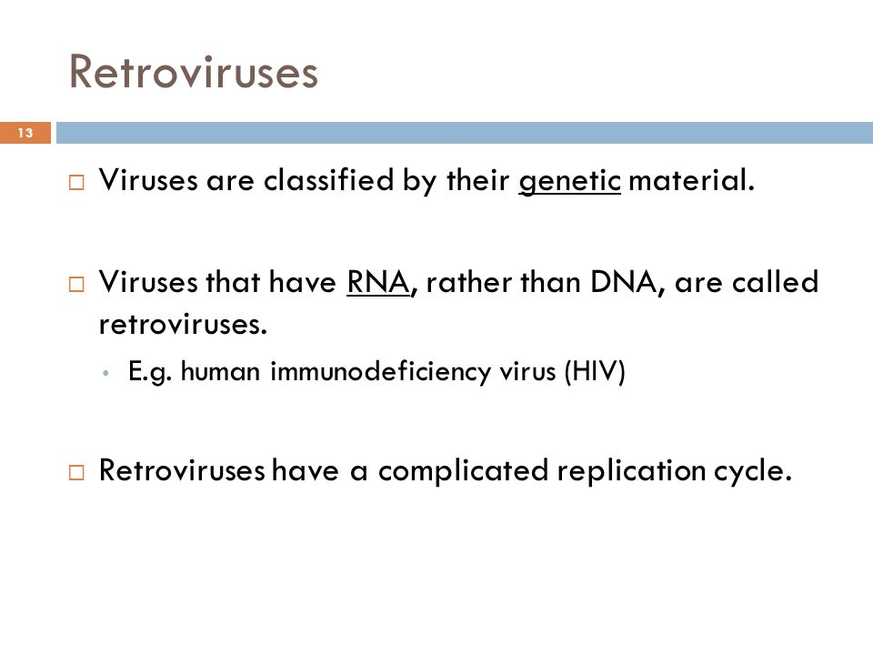 Retroviruses 13  Viruses are classified by their genetic material.