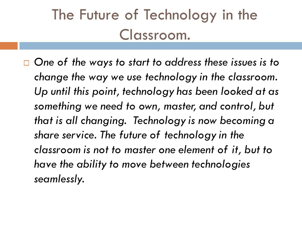 The Future of Technology in the Classroom.