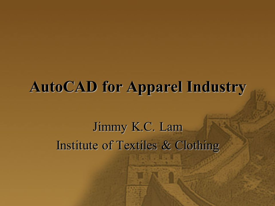 AutoCAD for Apparel Industry Jimmy K.C. Lam Institute of Textiles & Clothing