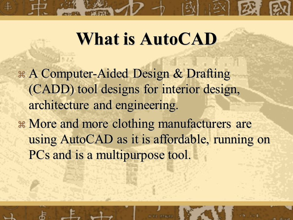 What is AutoCAD  A Computer-Aided Design & Drafting (CADD) tool designs for interior design, architecture and engineering.