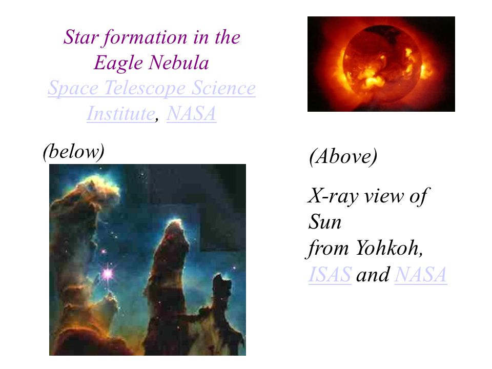 (Above) X-ray view of Sun from Yohkoh, ISAS and NASA ISASNASA Star formation in the Eagle Nebula Space Telescope Science Institute, NASA Space Telescope Science InstituteNASA (below)