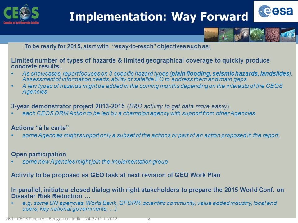 Implementation: Way Forward To be ready for 2015, start with easy-to-reach objectives such as: Limited number of types of hazards & limited geographical coverage to quickly produce concrete results.