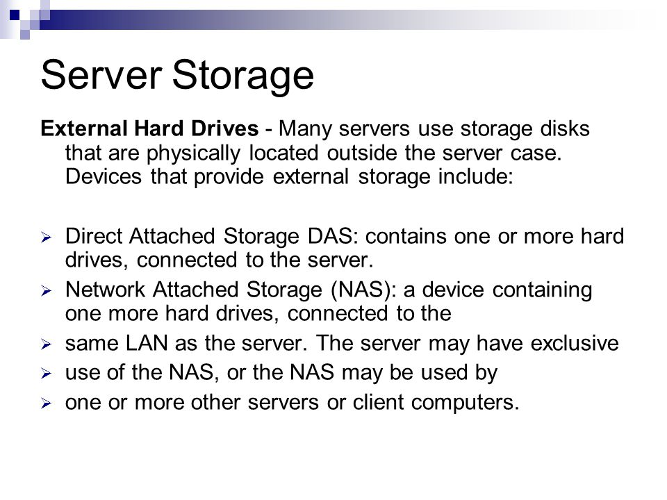 Server Storage External Hard Drives - Many servers use storage disks that are physically located outside the server case.