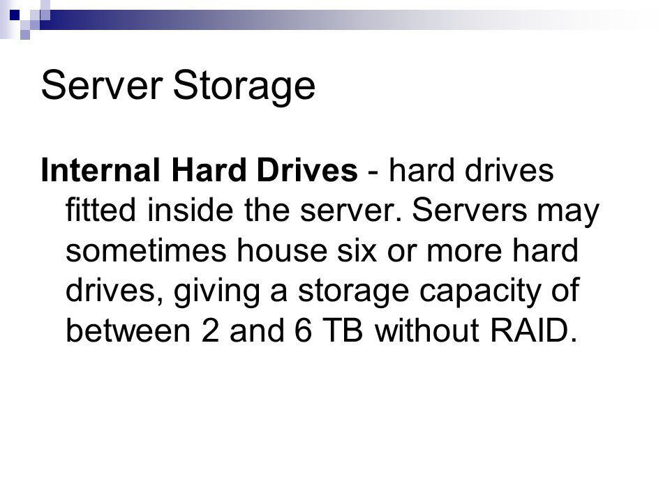 Server Storage Internal Hard Drives - hard drives fitted inside the server.