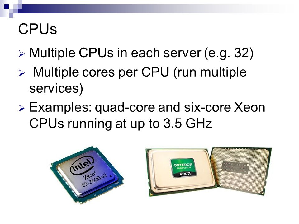 CPUs  Multiple CPUs in each server (e.g.