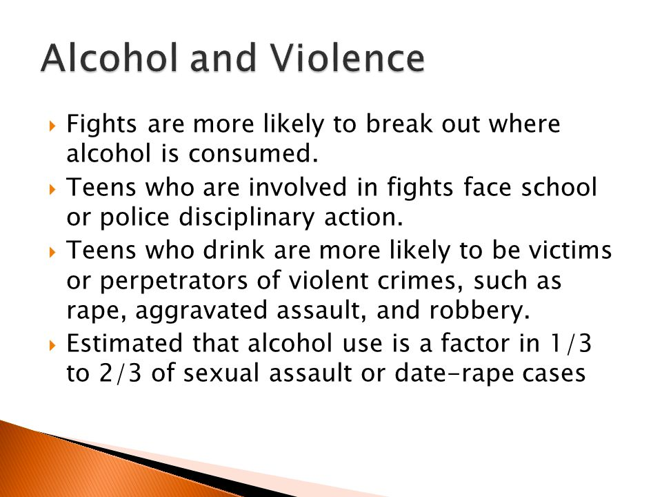 Fights are more likely to break out where alcohol is consumed.