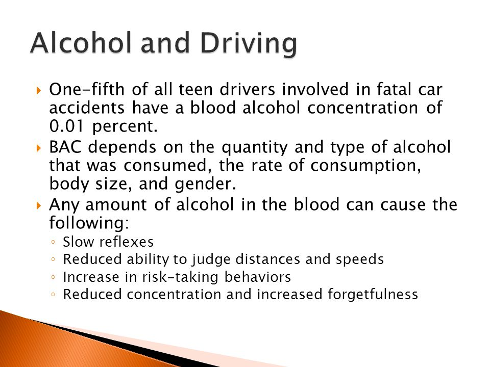  One-fifth of all teen drivers involved in fatal car accidents have a blood alcohol concentration of 0.01 percent.