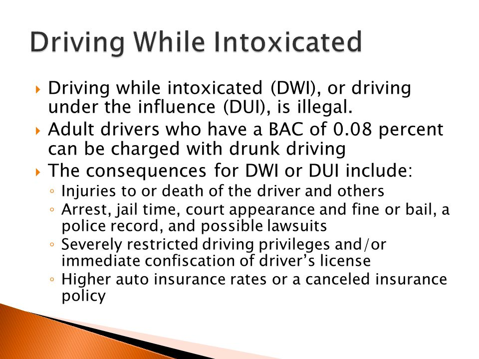  Driving while intoxicated (DWI), or driving under the influence (DUI), is illegal.