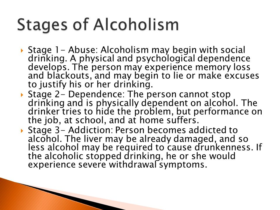  Stage 1- Abuse: Alcoholism may begin with social drinking.