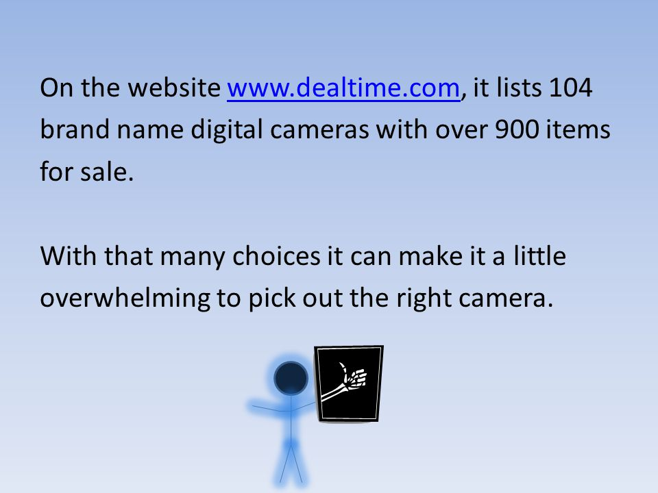On the website   it lists 104www.dealtime.com brand name digital cameras with over 900 items for sale.