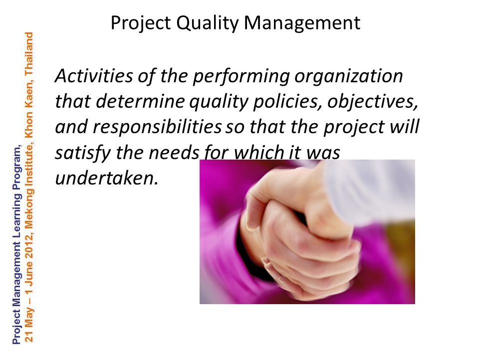 Activities of the performing organization that determine quality policies, objectives, and responsibilities so that the project will satisfy the needs for which it was undertaken.