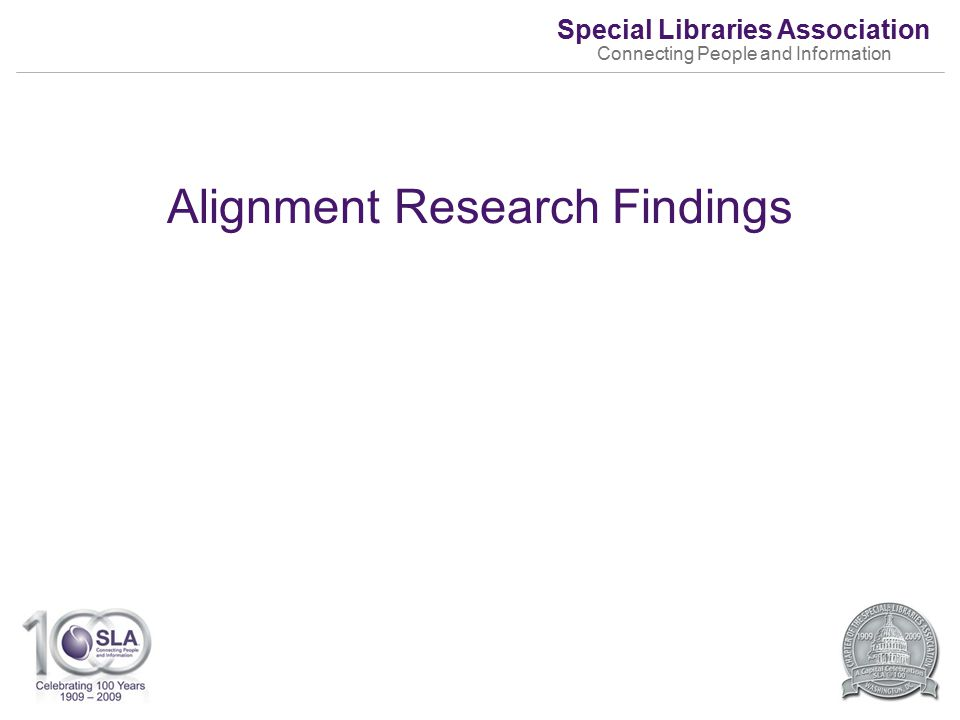 Special Libraries Association Connecting People and Information Alignment Research Findings