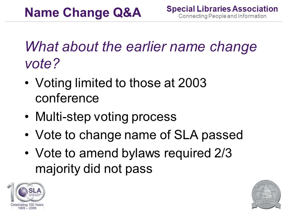 Special Libraries Association Connecting People and Information Name Change Q&A What about the earlier name change vote.